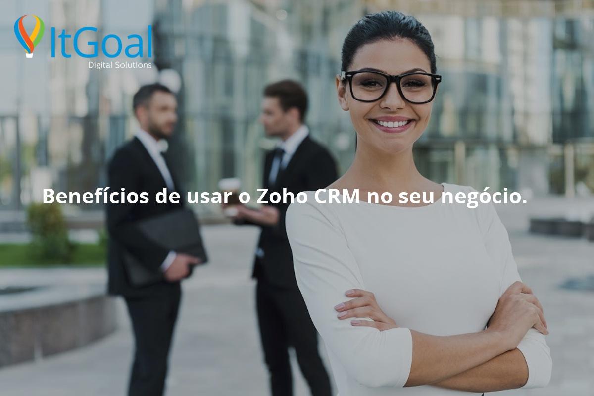 Benefícios de usar o Zoho CRM no seu negócio.