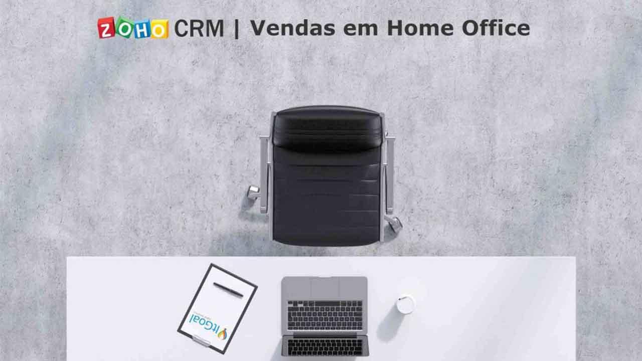 Zoho CRM para o time de Vendas em Home Office
